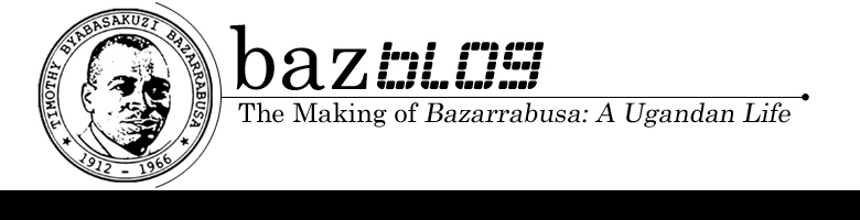 BazBlog / The Making of Bazarrabusa: A Ugandan Life